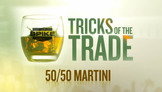 Tricks of the Trade - 50 50 Martini