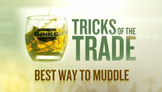 Tricks of the Trade - Best Way to Muddle